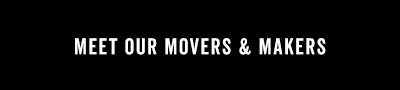Meet Our Movers and Makers